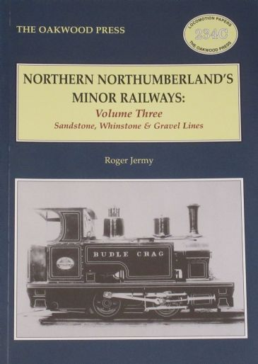 Northern Northumberland's Minor Railways - Volume Three, Sandstone Whinstone and Gravel Lines, by Roger Jermy